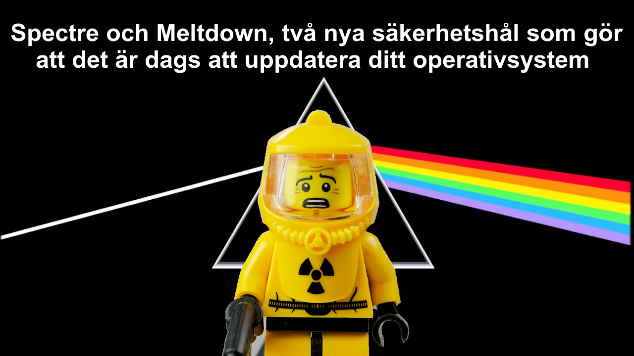 Spectre och Meltdown, säkerhetshål som kan drabba alla